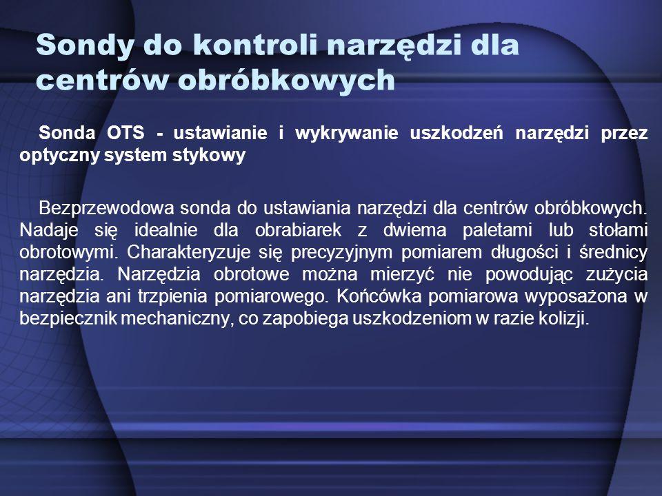 Sondy do kontroli narzędzi dla centrów obróbkowych Sonda OTS - ustawianie i wykrywanie uszkodzeń narzędzi przez optyczny system stykowy Bezprzewodowa