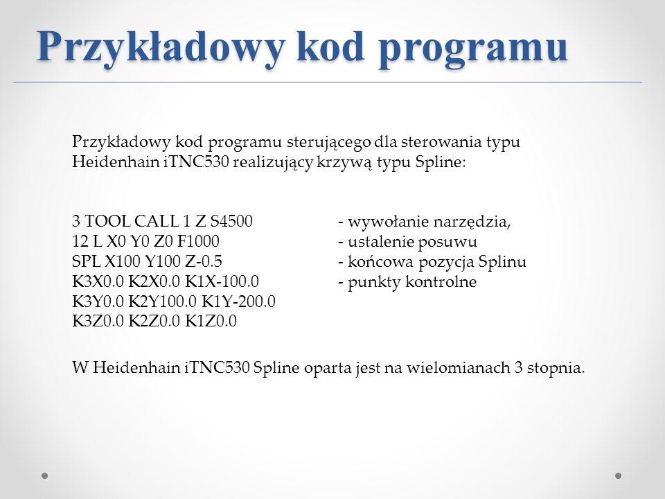 Przykładowy kod programu Przykładowy kod programu sterującego dla sterowania typu Heidenhain iTNC530 realizujący krzywą typu Spline: 3 TOOL CALL 1 Z S