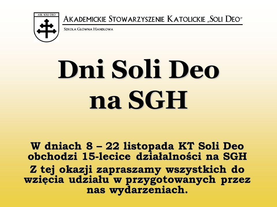 W dniach 8 – 22 listopada KT Soli Deo obchodzi 15-lecice działalności na SGH Z tej okazji zapraszamy wszystkich do wzięcia udziału w przygotowanych przez nas wydarzeniach.