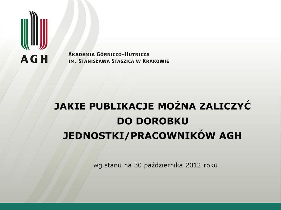 JAKIE PUBLIKACJE MOŻNA ZALICZYĆ DO DOROBKU JEDNOSTKI/PRACOWNIKÓW AGH wg stanu na 30 października 2012 roku