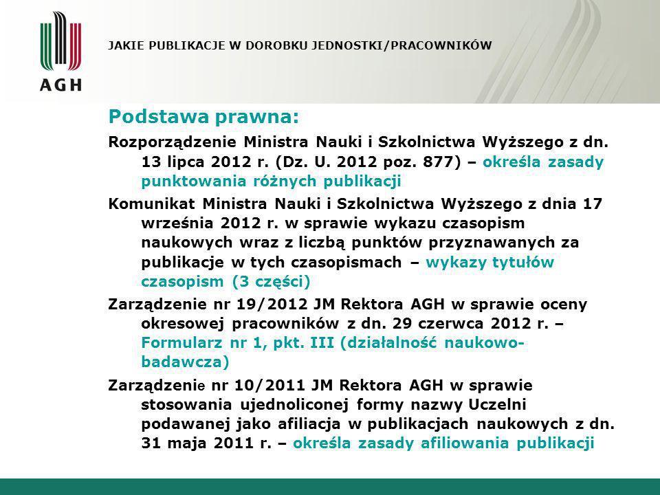 Afiliacja: wg Rozporządzenia MNiSW (§9.1) : Autor lub współautor publikacji lub monografii naukowej wskazuje jednostkę naukową lub jednostki naukowe jako miejsce realizacji badań naukowych lub prac rozwojowych, których wyniki stanowią podstawę do opracowania tej publikacji lub monografii naukowej, zwane dalej afiliacją, afiliacja MUSI wystąpić przy nazwisku Autora wg Zarządzenia JM Rektora AGH formy afiliacji: (dla wersji polskojęzycznych) - AGH Akademia Górniczo- Hutnicza lub AGH w Krakowie (dla wersji anglojęzycznych) – AGH University of Science and Technology lub AGH University (dla pozostałych wersji językowych) – zgodnie z Uchwałą Senatu AGH nr 108/2011 z dn.