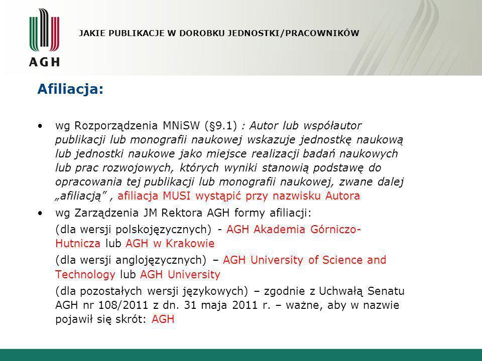 Afiliacja: wg Rozporządzenia MNiSW (§9.1) : Autor lub współautor publikacji lub monografii naukowej wskazuje jednostkę naukową lub jednostki naukowe j