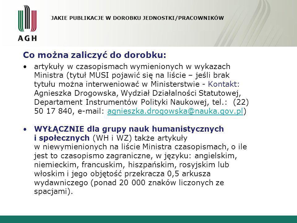 JAKIE PUBLIKACJE W DOROBKU JEDNOSTKI/PRACOWNIKÓW Co można zaliczyć do dorobku: artykuły w czasopismach wymienionych w wykazach Ministra (tytuł MUSI po
