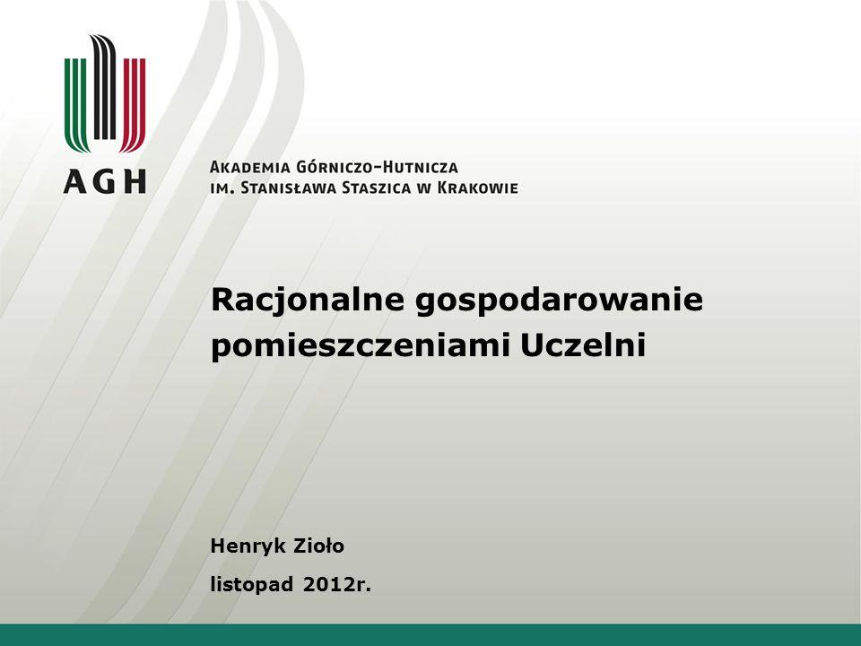 Racjonalne gospodarowanie pomieszczeniami Uczelni Henryk Zioło listopad 2012r.