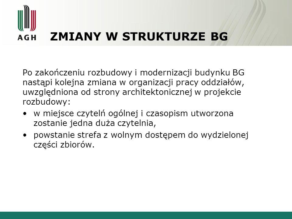 ZMIANY W STRUKTURZE BG Po zakończeniu rozbudowy i modernizacji budynku BG nastąpi kolejna zmiana w organizacji pracy oddziałów, uwzględniona od strony