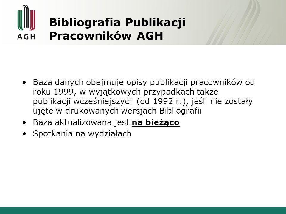 Bibliografia Publikacji Pracowników AGH Baza danych obejmuje opisy publikacji pracowników od roku 1999, w wyjątkowych przypadkach także publikacji wcz
