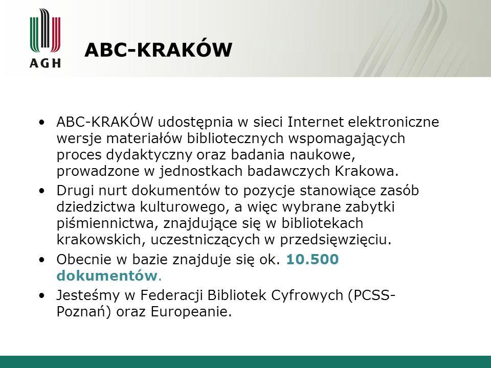 ABC-KRAKÓW ABC-KRAKÓW udostępnia w sieci Internet elektroniczne wersje materiałów bibliotecznych wspomagających proces dydaktyczny oraz badania naukow