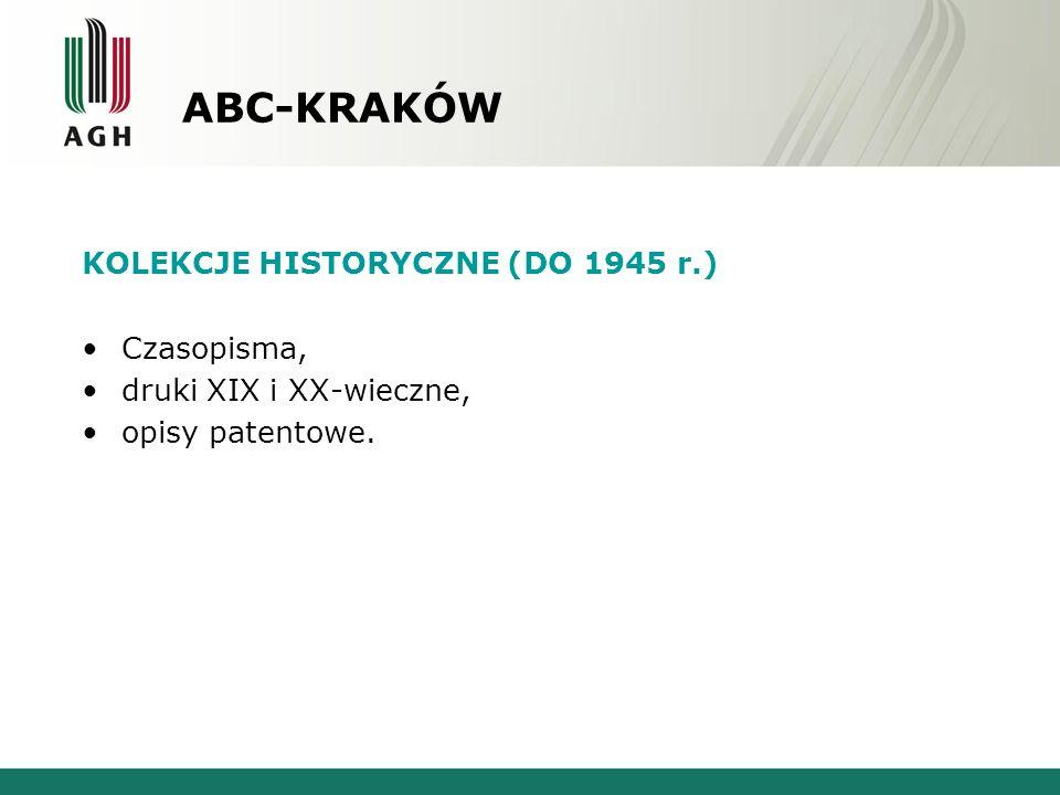 ABC-KRAKÓW KOLEKCJE HISTORYCZNE (DO 1945 r.) Czasopisma, druki XIX i XX-wieczne, opisy patentowe.