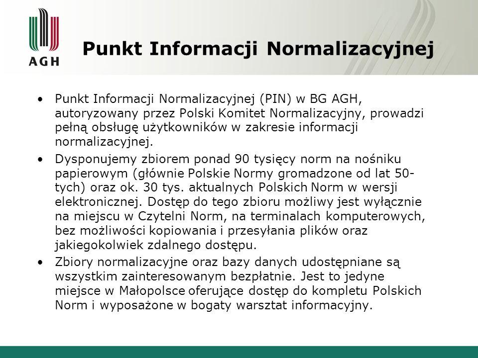 Punkt Informacji Normalizacyjnej Punkt Informacji Normalizacyjnej (PIN) w BG AGH, autoryzowany przez Polski Komitet Normalizacyjny, prowadzi pełną obs