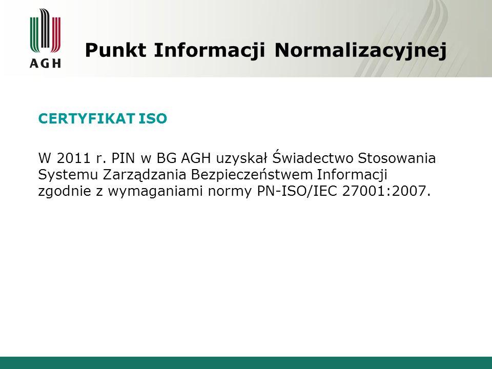 Punkt Informacji Normalizacyjnej CERTYFIKAT ISO W 2011 r. PIN w BG AGH uzyskał Świadectwo Stosowania Systemu Zarządzania Bezpieczeństwem Informacji zg