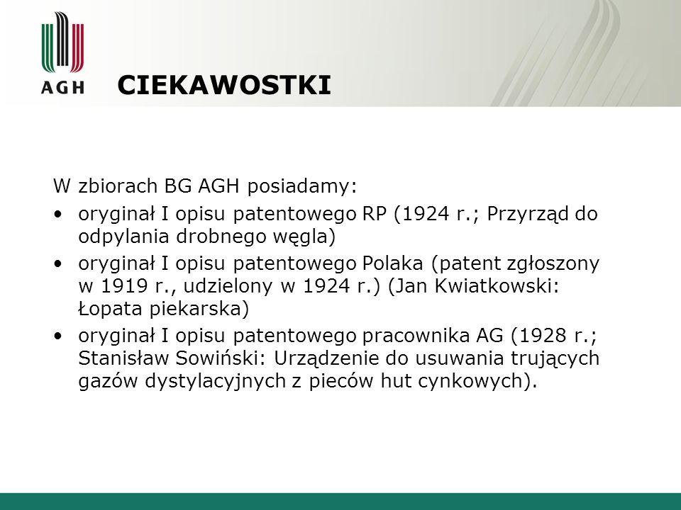 CIEKAWOSTKI W zbiorach BG AGH posiadamy: oryginał I opisu patentowego RP (1924 r.; Przyrząd do odpylania drobnego węgla) oryginał I opisu patentowego