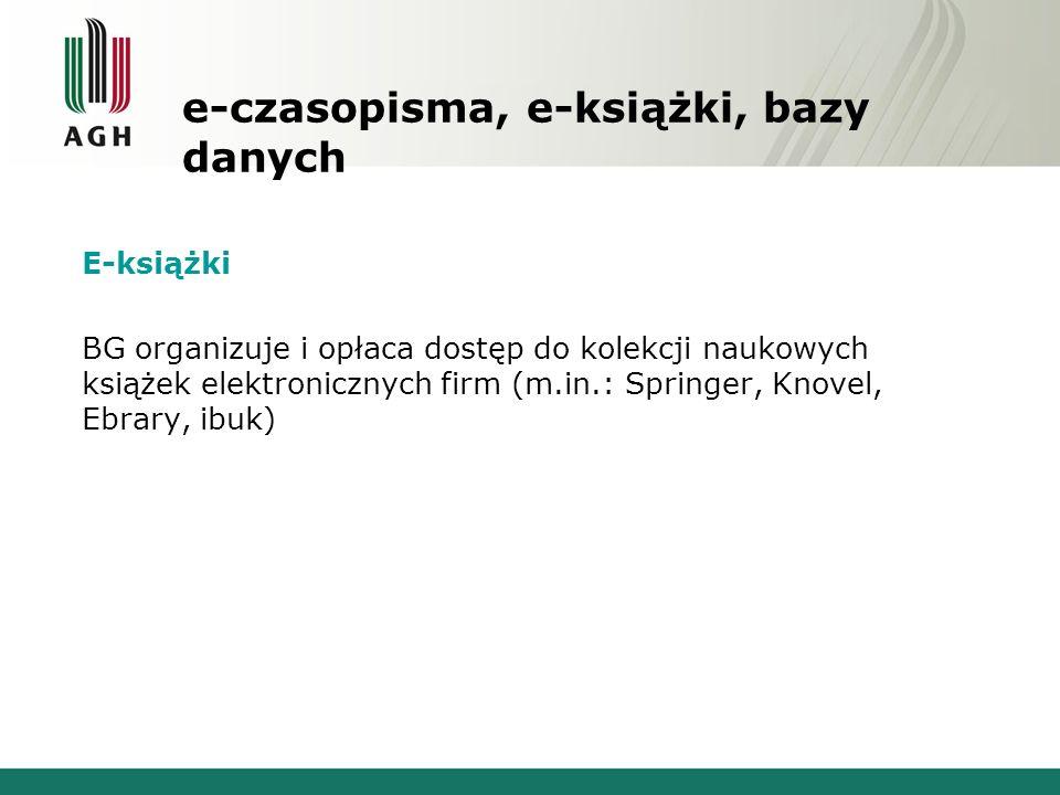 e-czasopisma, e-książki, bazy danych E-książki BG organizuje i opłaca dostęp do kolekcji naukowych książek elektronicznych firm (m.in.: Springer, Knov