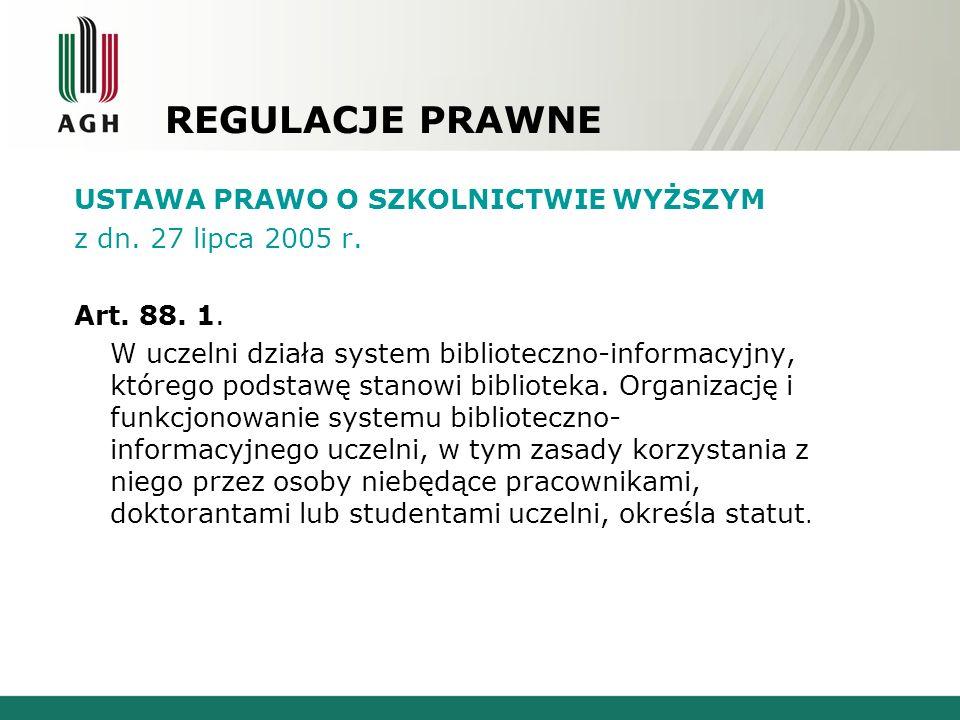 REGULACJE PRAWNE USTAWA PRAWO O SZKOLNICTWIE WYŻSZYM z dn. 27 lipca 2005 r. Art. 88. 1. W uczelni działa system biblioteczno-informacyjny, którego pod