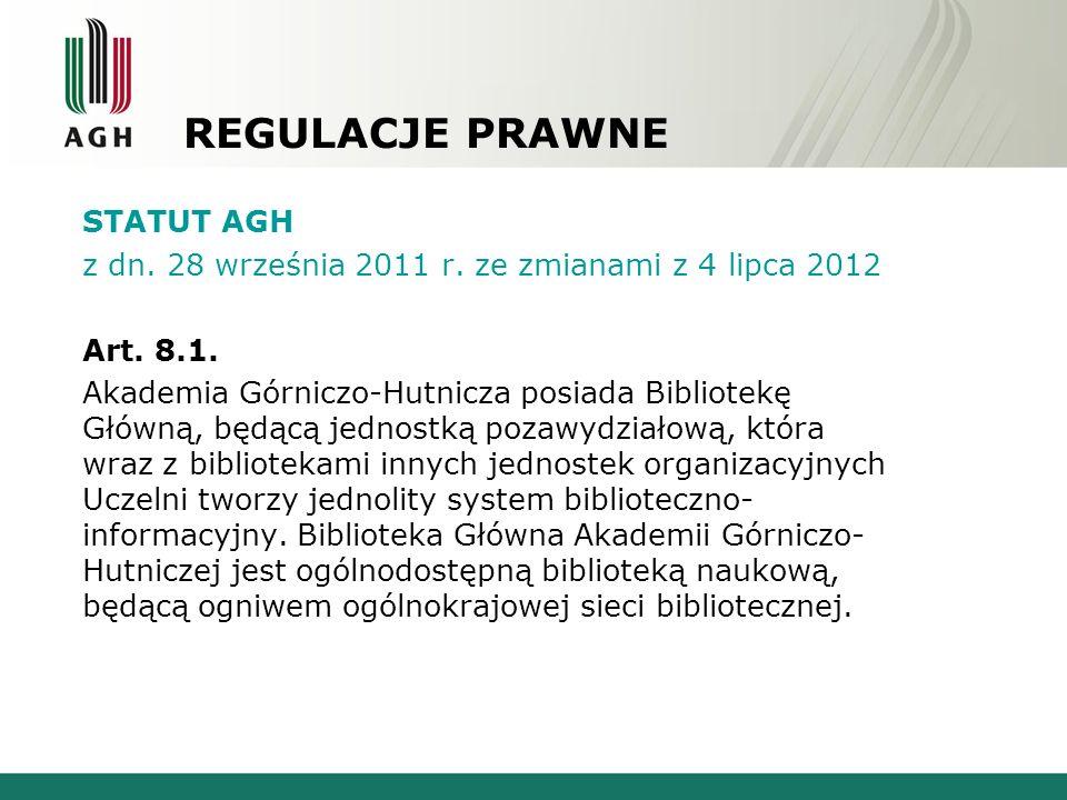 REGULACJE PRAWNE STATUT AGH z dn. 28 września 2011 r. ze zmianami z 4 lipca 2012 Art. 8.1. Akademia Górniczo-Hutnicza posiada Bibliotekę Główną, będąc