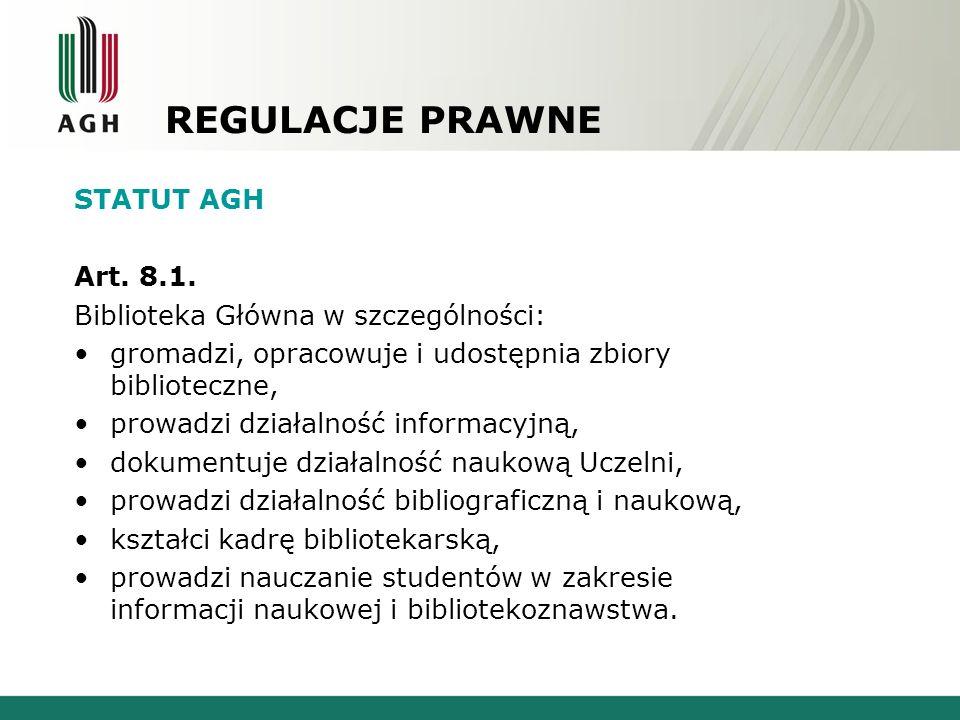REGULACJE PRAWNE STATUT AGH Art. 8.1. Biblioteka Główna w szczególności: gromadzi, opracowuje i udostępnia zbiory biblioteczne, prowadzi działalność i