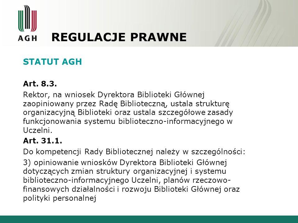 REGULACJE PRAWNE STATUT AGH Art. 8.3. Rektor, na wniosek Dyrektora Biblioteki Głównej zaopiniowany przez Radę Biblioteczną, ustala strukturę organizac