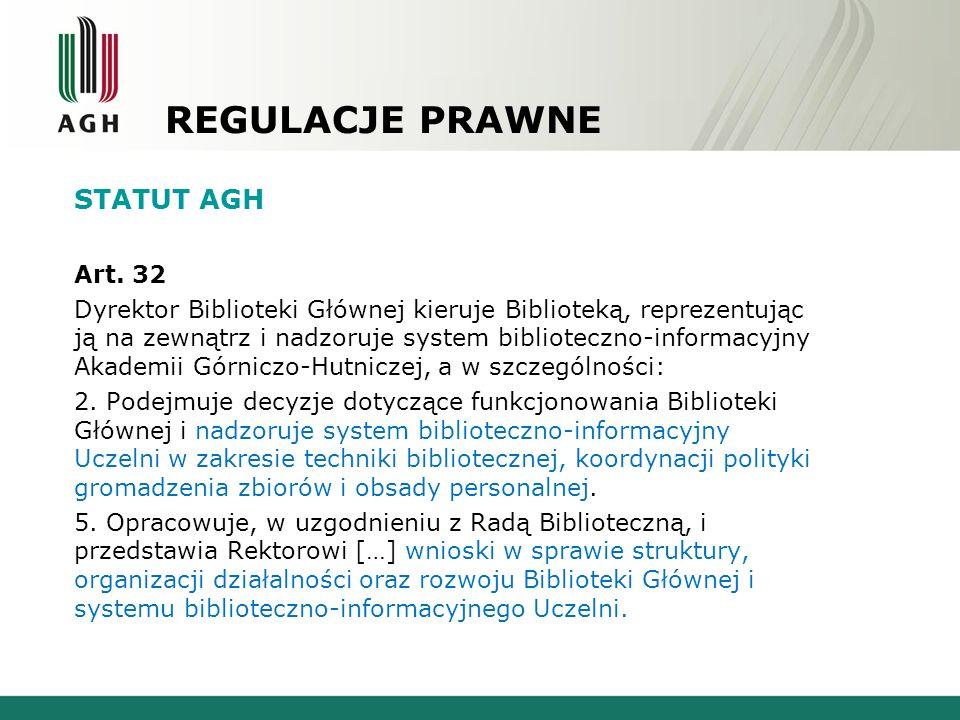 REGULACJE PRAWNE STATUT AGH Art. 32 Dyrektor Biblioteki Głównej kieruje Biblioteką, reprezentując ją na zewnątrz i nadzoruje system biblioteczno-infor