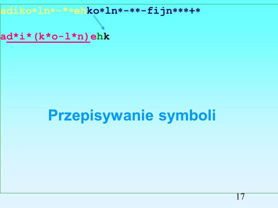adiko ln -* ehko ln - -fijn + ad*i*(k*o-l*n)eh Przepisywanie symboli 16