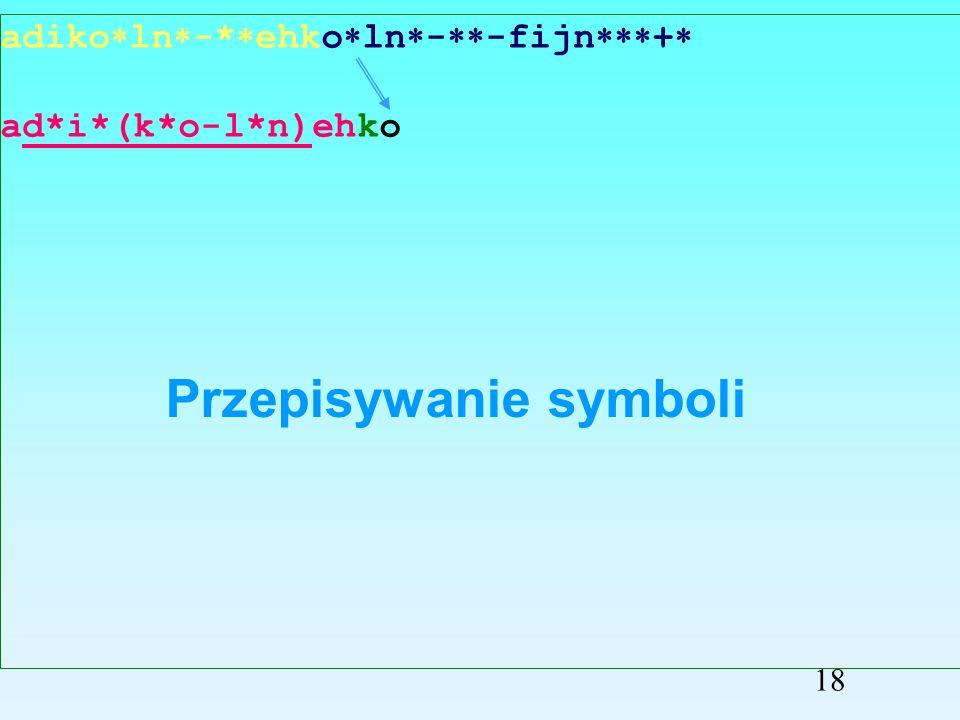 adiko ln -* ehko ln - -fijn + ad*i*(k*o-l*n)ehk Przepisywanie symboli 17