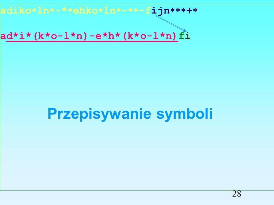 adiko ln -* ehko ln - -fijn + ad*i*(k*o-l*n)-e*h*(k*o-l*n)f Przepisywanie symboli 27