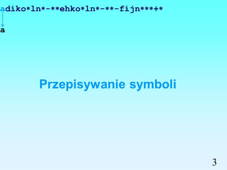 Przykład konwersji wzoru w ONP adiko ln - ehko ln - -fijn + do wzoru nawiasowego. Przykład konwersji wzoru w ONP adiko ln - ehko ln - -fijn + do wzoru