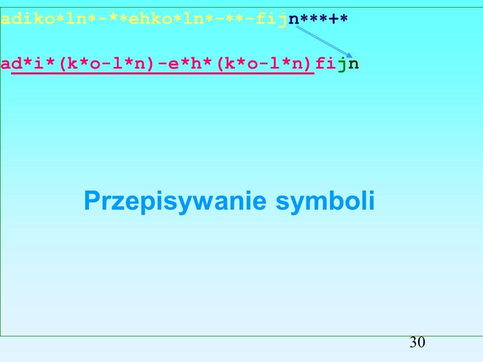 adiko ln -* ehko ln - -fijn + ad*i*(k*o-l*n)-e*h*(k*o-l*n)fij Przepisywanie symboli 29