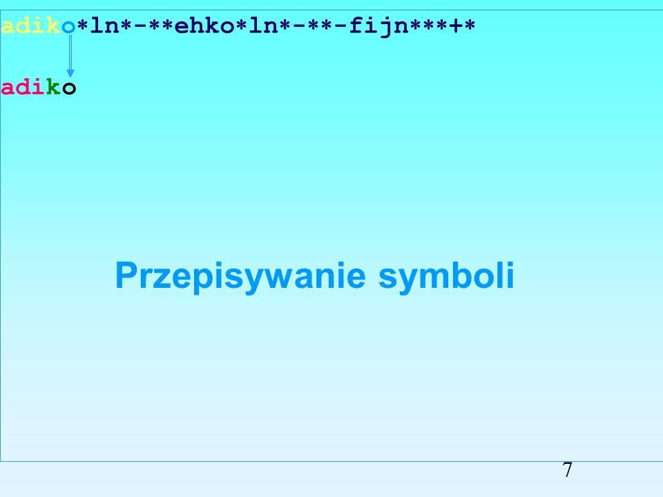 adiko ln - ehko ln - -fijn + adik Przepisywanie symboli 6