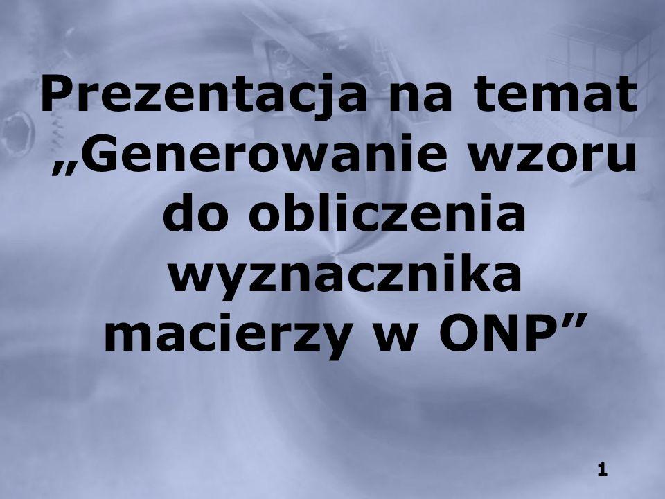 1 Prezentacja na temat Generowanie wzoru do obliczenia wyznacznika macierzy w ONP