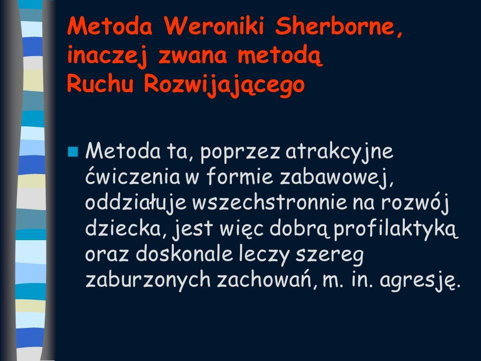 Metoda Weroniki Sherborne, inaczej zwana metodą Ruchu Rozwijającego Metoda ta, poprzez atrakcyjne ćwiczenia w formie zabawowej, oddziałuje wszechstron