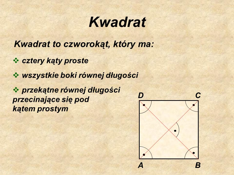 Prostokąt Prostokąt to czworokąt, który ma: dwie pary boków równoległych i równych wszystkie kąty proste przekątne równej długości AB C D