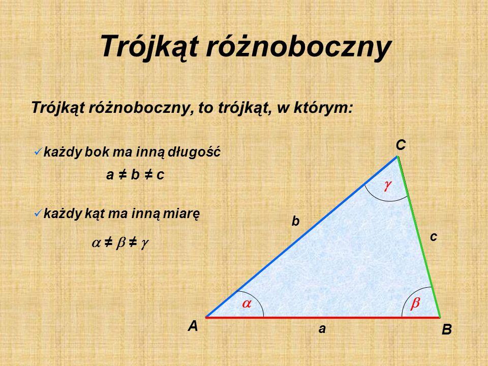 Trójkąt różnoboczny Trójkąt różnoboczny, to trójkąt, w którym: każdy bok ma inną długość każdy kąt ma inną miarę a b c a b c A B C