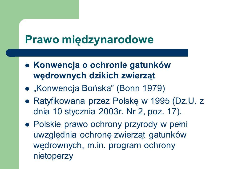 Prawo międzynarodowe Konwencja o ochronie gatunków wędrownych dzikich zwierząt Konwencja Bońska (Bonn 1979) Ratyfikowana przez Polskę w 1995 (Dz.U. z