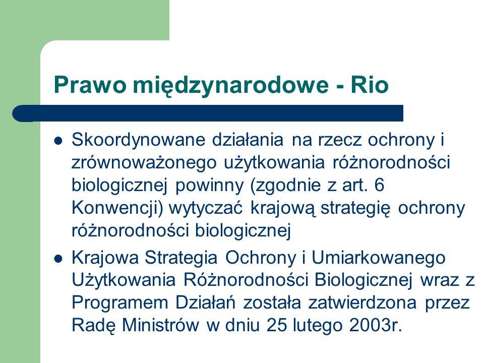 Prawo międzynarodowe - Rio Skoordynowane działania na rzecz ochrony i zrównoważonego użytkowania różnorodności biologicznej powinny (zgodnie z art. 6