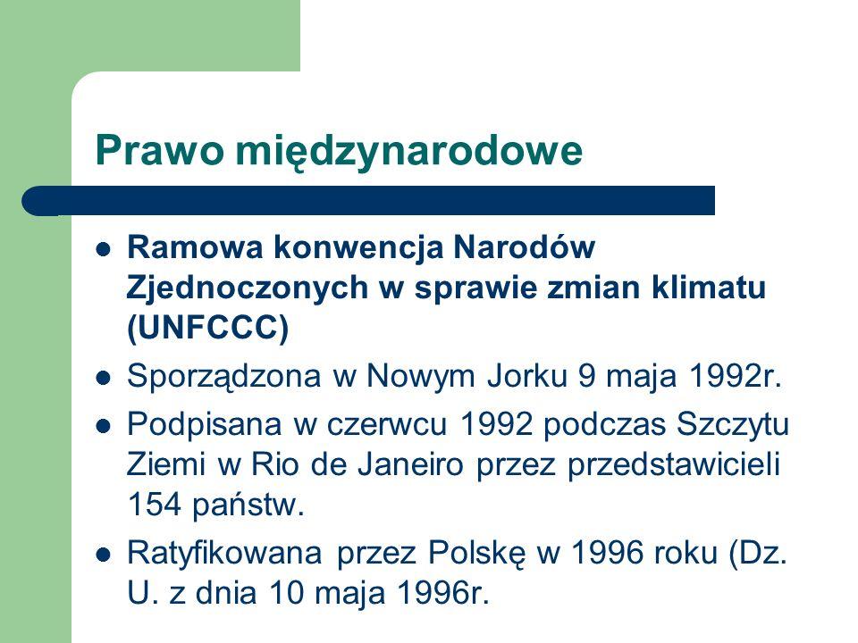 Prawo międzynarodowe Ramowa konwencja Narodów Zjednoczonych w sprawie zmian klimatu (UNFCCC) Sporządzona w Nowym Jorku 9 maja 1992r. Podpisana w czerw