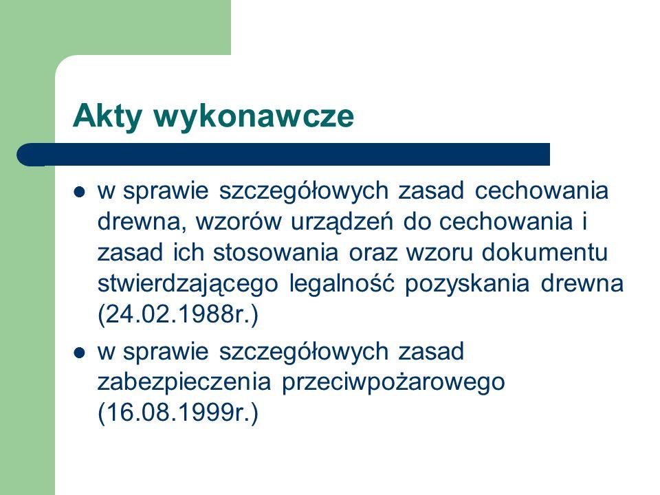 Akty wykonawcze w sprawie szczegółowych zasad cechowania drewna, wzorów urządzeń do cechowania i zasad ich stosowania oraz wzoru dokumentu stwierdzają