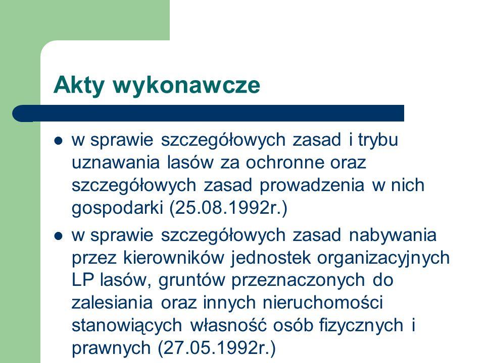 Akty wykonawcze w sprawie szczegółowych zasad i trybu uznawania lasów za ochronne oraz szczegółowych zasad prowadzenia w nich gospodarki (25.08.1992r.