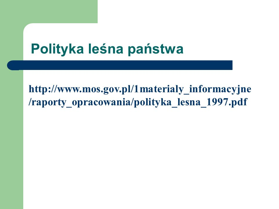 Polityka leśna państwa http://www.mos.gov.pl/1materialy_informacyjne /raporty_opracowania/polityka_lesna_1997.pdf