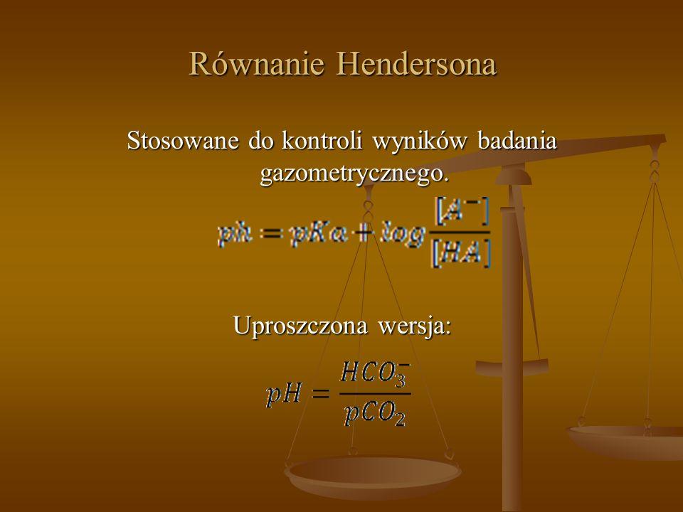 Równanie Hendersona Stosowane do kontroli wyników badania gazometrycznego. Uproszczona wersja: