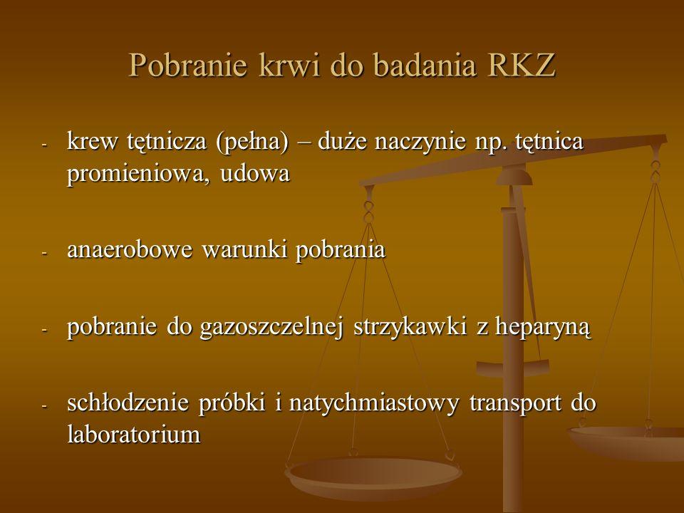 Pobranie krwi do badania RKZ - krew tętnicza (pełna) – duże naczynie np. tętnica promieniowa, udowa - anaerobowe warunki pobrania - pobranie do gazosz