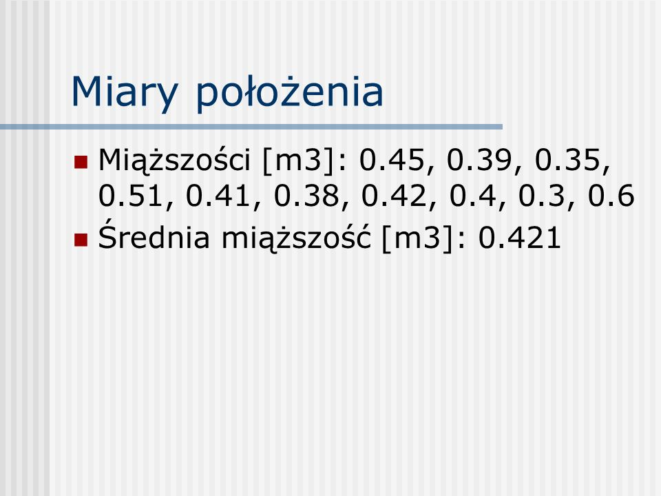 Miąższości [m3]: 0.45, 0.39, 0.35, 0.51, 0.41, 0.38, 0.42, 0.4, 0.3, 0.6 Średnia miąższość [m3]: 0.421