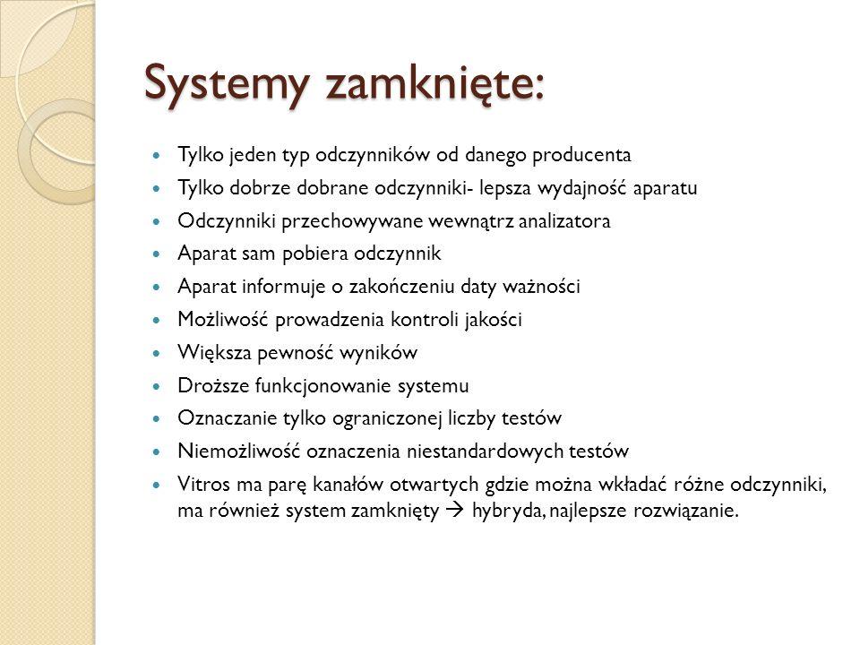 Systemy zamknięte: Tylko jeden typ odczynników od danego producenta Tylko dobrze dobrane odczynniki- lepsza wydajność aparatu Odczynniki przechowywane