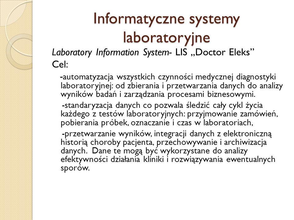 Informatyczne systemy laboratoryjne Laboratory Information System- LIS Doctor Eleks Cel: - automatyzacja wszystkich czynności medycznej diagnostyki la