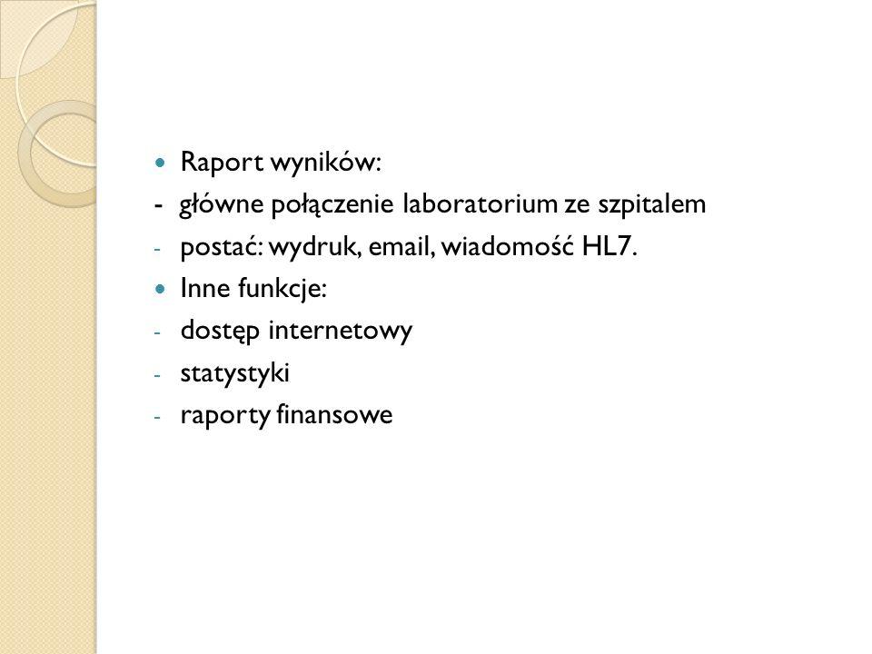 Raport wyników: - główne połączenie laboratorium ze szpitalem - postać: wydruk, email, wiadomość HL7. Inne funkcje: - dostęp internetowy - statystyki