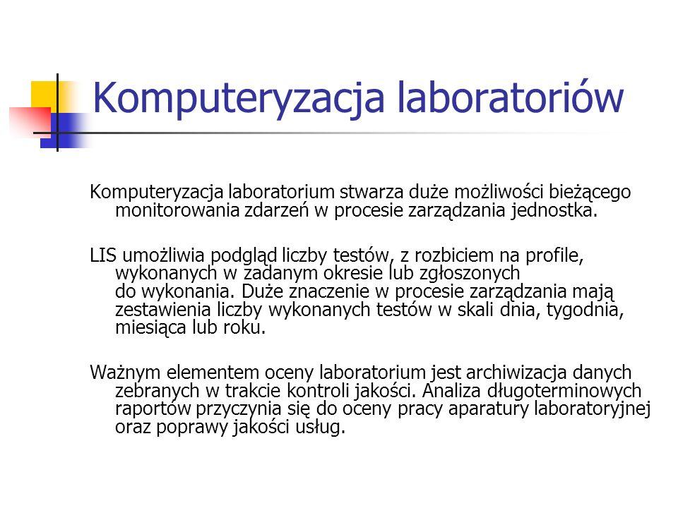 Komputeryzacja laboratoriów Komputeryzacja laboratorium stwarza duże możliwości bieżącego monitorowania zdarzeń w procesie zarządzania jednostka. LIS