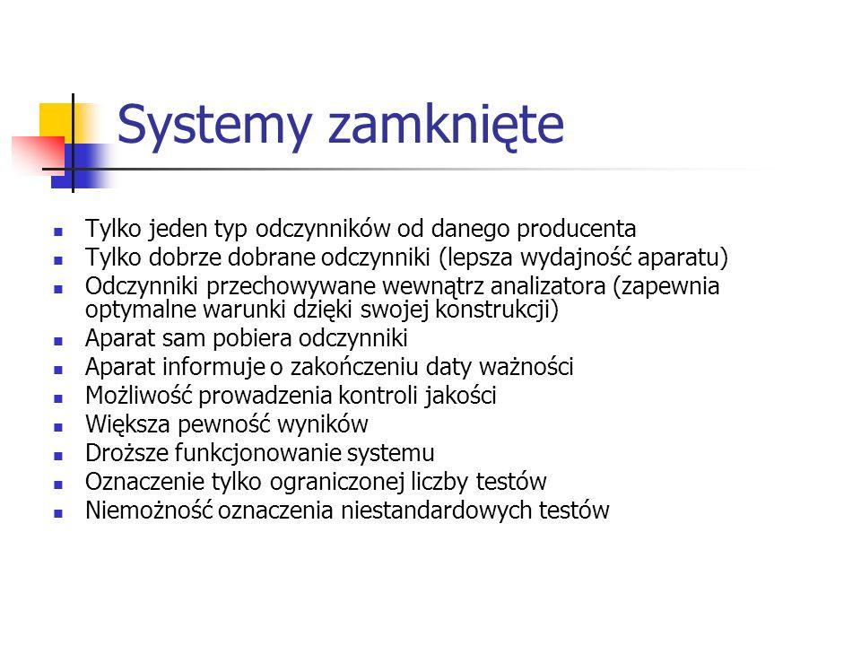 Systemy zamknięte Tylko jeden typ odczynników od danego producenta Tylko dobrze dobrane odczynniki (lepsza wydajność aparatu) Odczynniki przechowywane