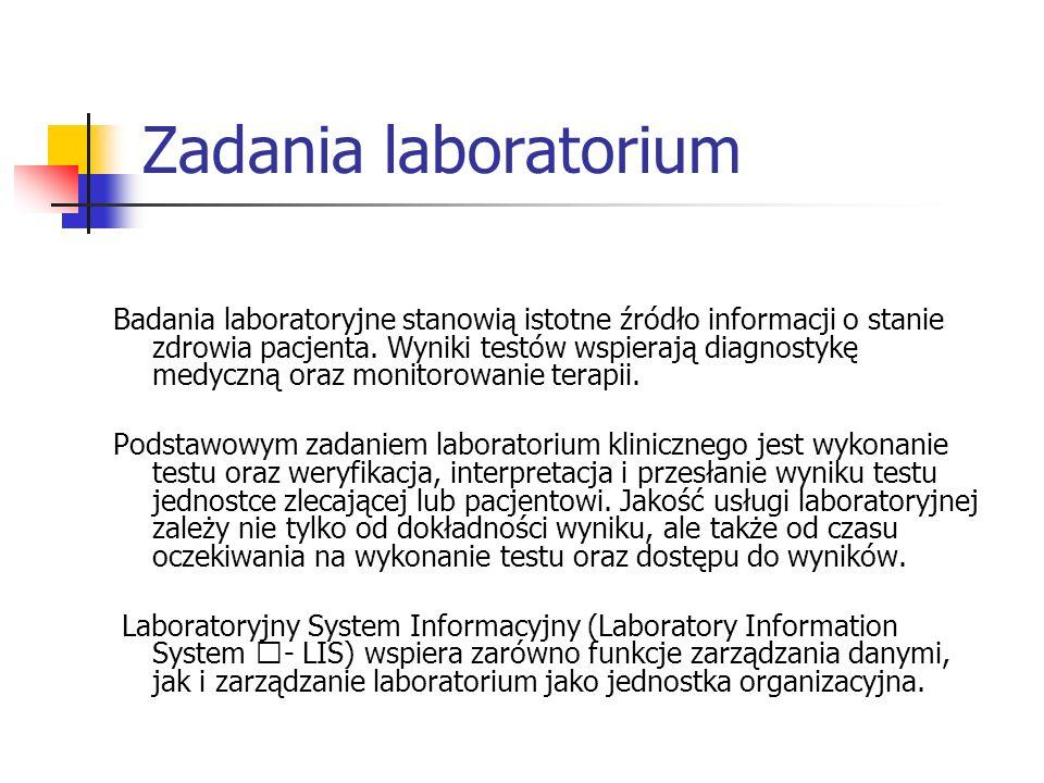 Laboratoryjny System Informacyjny (LIS) Zadania systemu w zakresie zarządzania danymi: akwizycje wyników testów poprzez podłączenie analizatorów do systemu komputerowego archiwizacje, weryfikacje i dystrybucje wyników monitorowanie kontroli jakości dokumentowanie wykonanych procedur.
