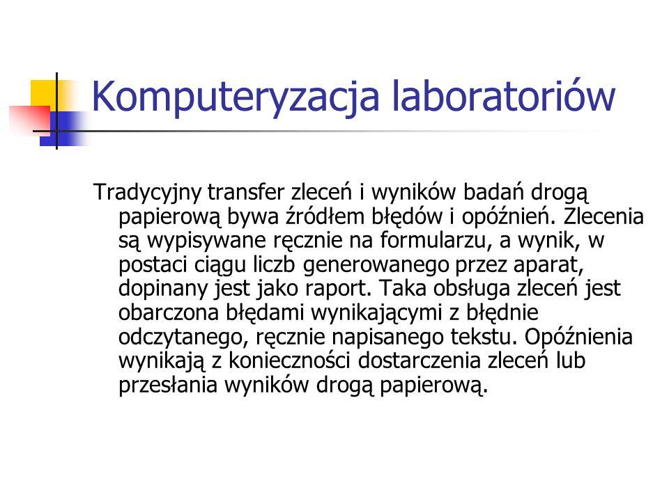 Komputeryzacja laboratoriów Tradycyjny transfer zleceń i wyników badań drogą papierową bywa źródłem błędów i opóźnień. Zlecenia są wypisywane ręcznie