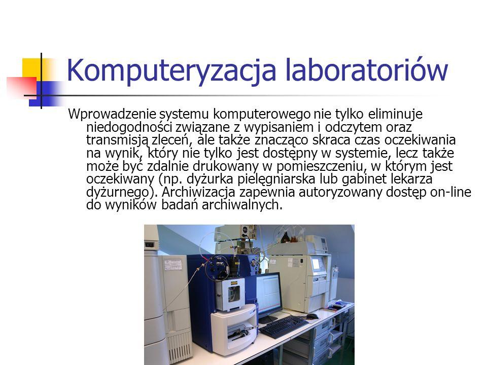 Komputeryzacja laboratoriów Komputeryzacja laboratorium stwarza duże możliwości bieżącego monitorowania zdarzeń w procesie zarządzania jednostka.