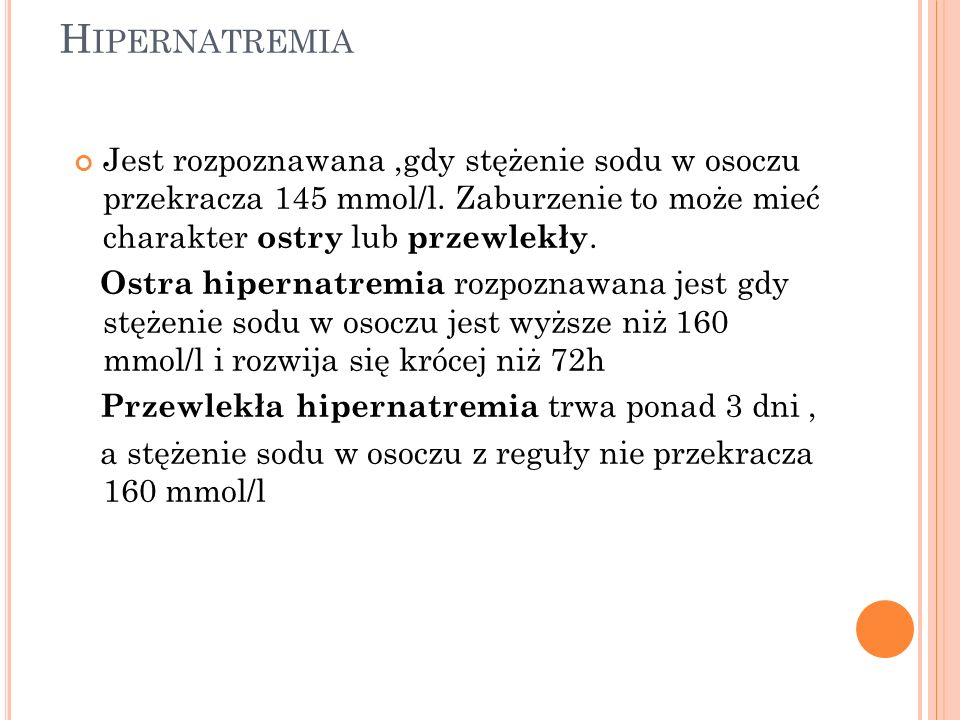 H IPERNATREMIA Jest rozpoznawana,gdy stężenie sodu w osoczu przekracza 145 mmol/l. Zaburzenie to może mieć charakter ostry lub przewlekły. Ostra hiper