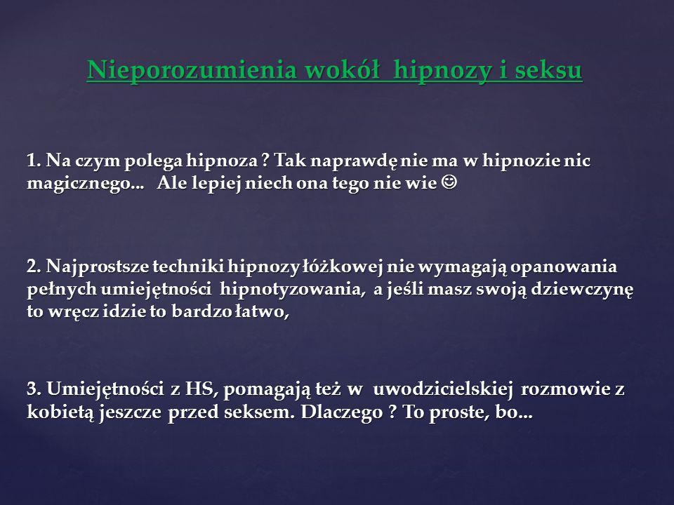 Nieporozumienia wokół hipnozy i seksu 1. Na czym polega hipnoza ? Tak naprawdę nie ma w hipnozie nic magicznego... Ale lepiej niech ona tego nie wie 1